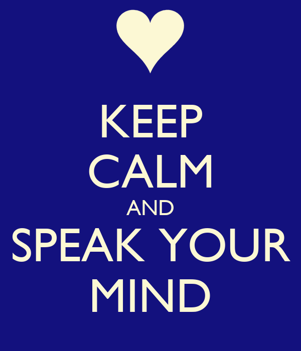 KEEP CALM AND SPEAK YOUR MIND