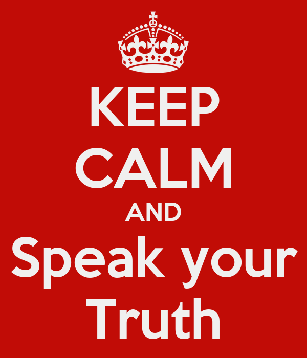 KEEP CALM AND Speak your Truth