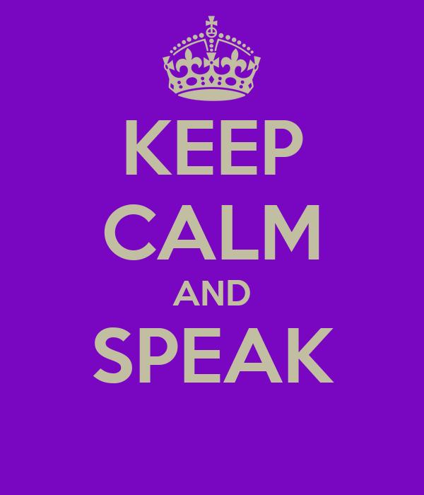 KEEP CALM AND SPEAK