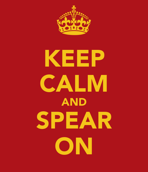 KEEP CALM AND SPEAR ON