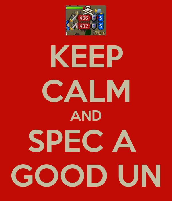 KEEP CALM AND SPEC A  GOOD UN