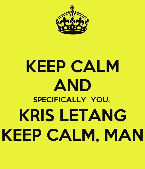 KEEP CALM AND SPECIFICALLY  YOU,  KRIS LETANG KEEP CALM, MAN