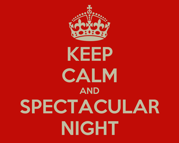 KEEP CALM AND SPECTACULAR NIGHT