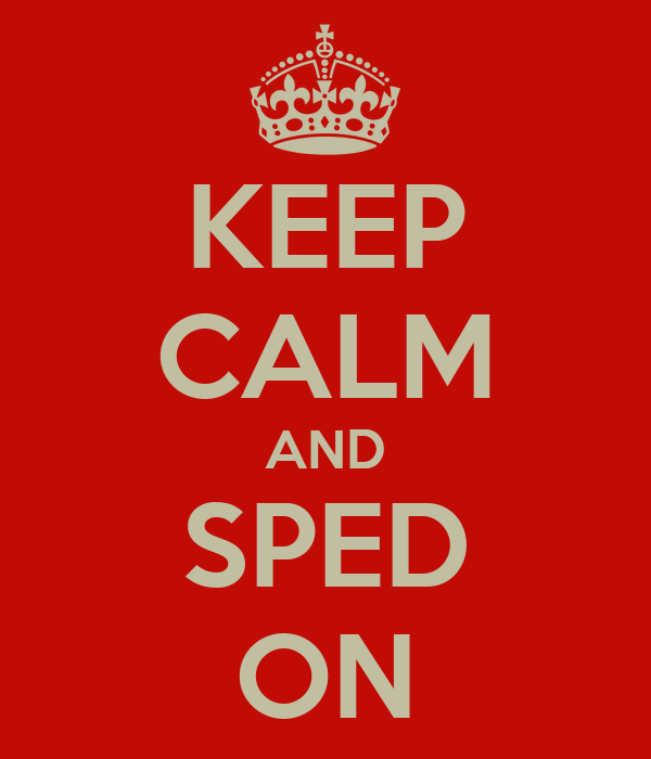 KEEP CALM AND SPED ON