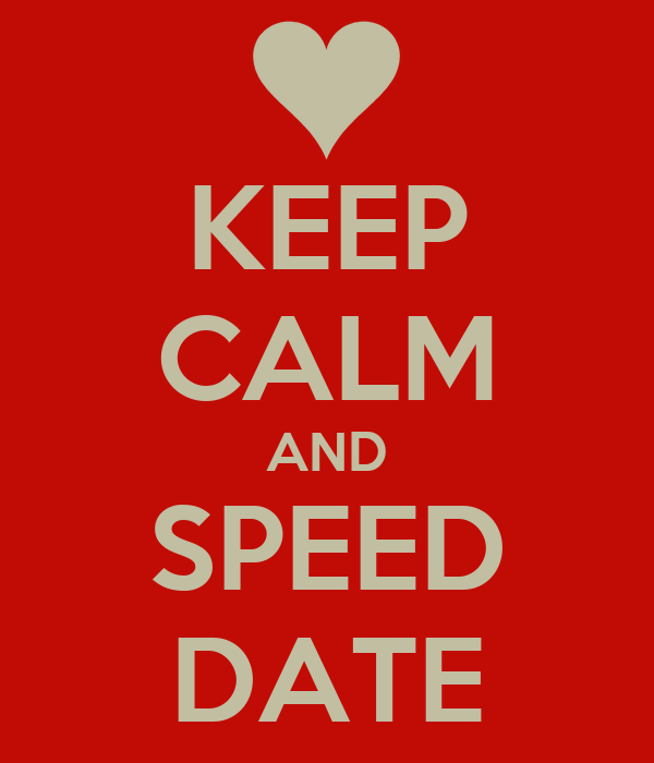 KEEP CALM AND SPEED DATE