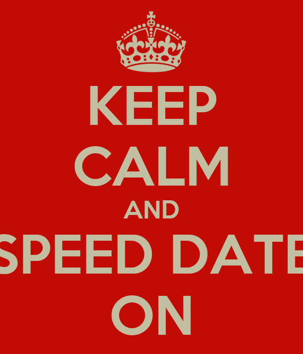 KEEP CALM AND SPEED DATE ON