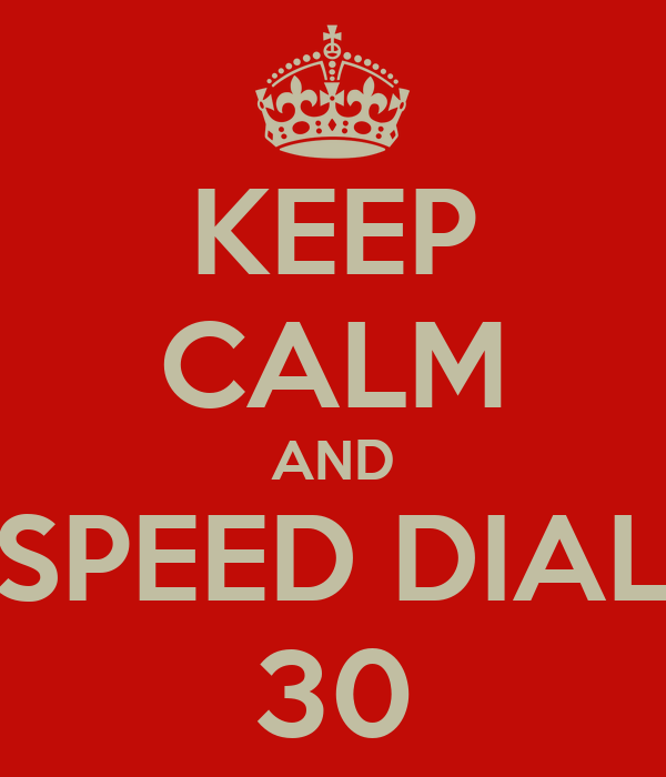 KEEP CALM AND SPEED DIAL 30