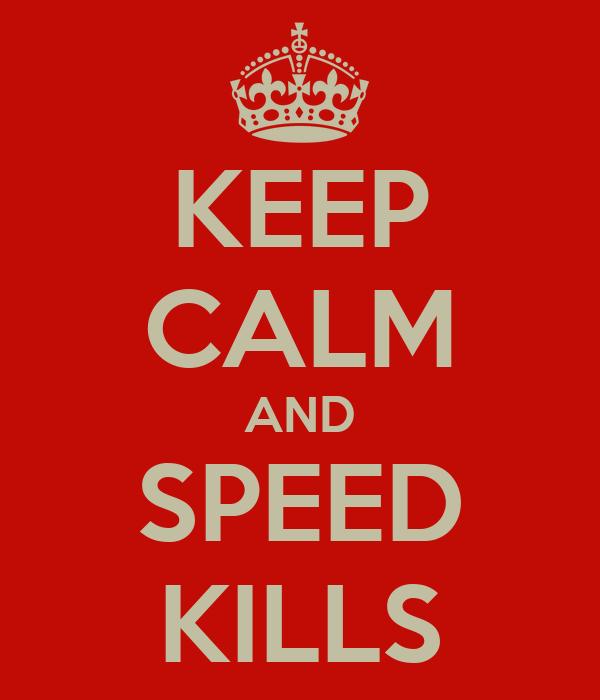 KEEP CALM AND SPEED KILLS