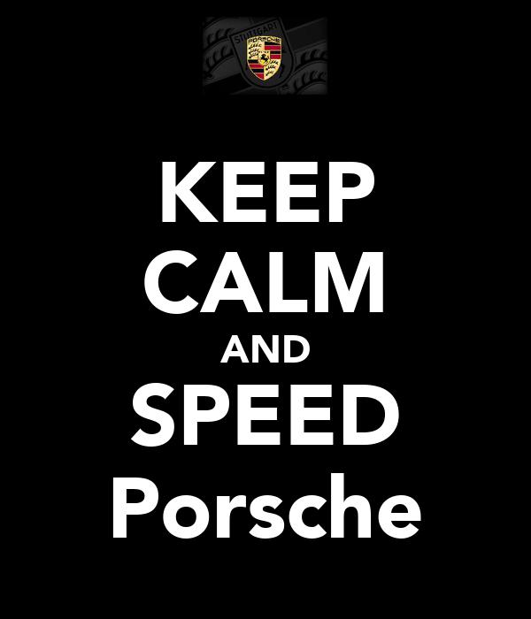 KEEP CALM AND SPEED Porsche