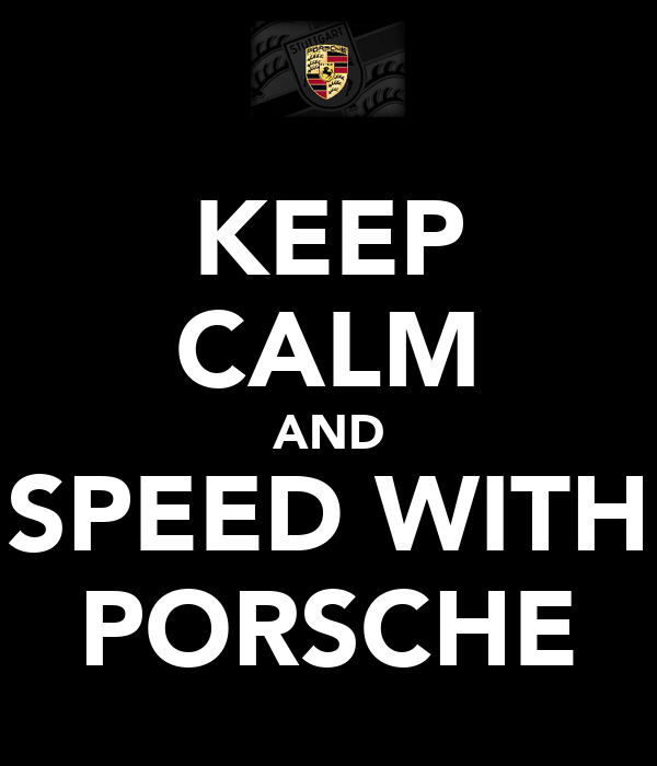 KEEP CALM AND SPEED WITH PORSCHE