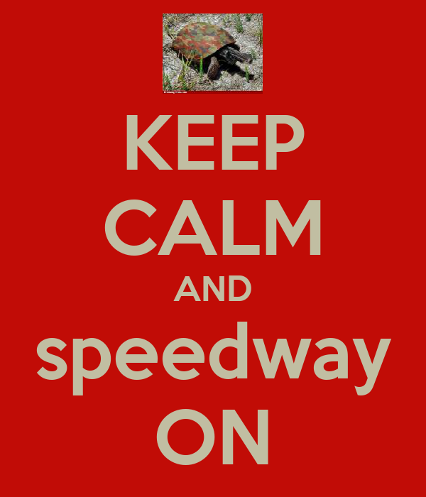 KEEP CALM AND speedway ON