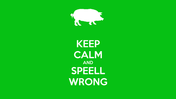 KEEP CALM AND SPEELL WRONG