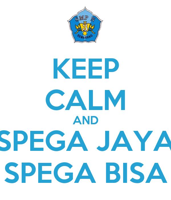 KEEP CALM AND SPEGA JAYA SPEGA BISA