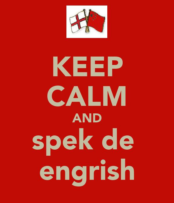 KEEP CALM AND spek de  engrish