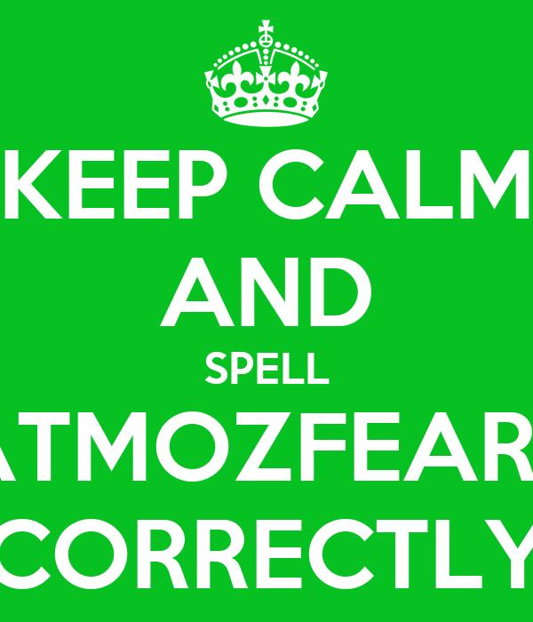 KEEP CALM AND SPELL ATMOZFEARS CORRECTLY