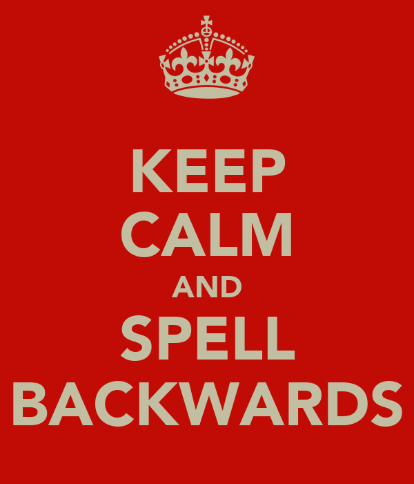 KEEP CALM AND SPELL BACKWARDS