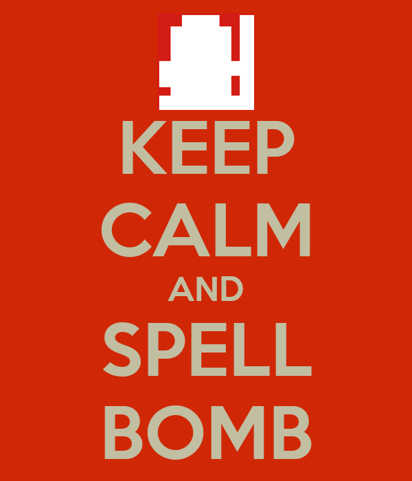 KEEP CALM AND SPELL BOMB