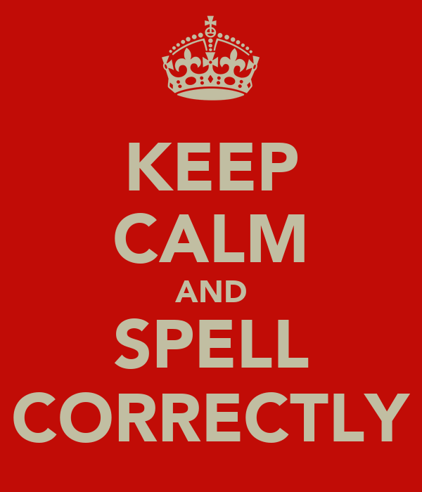 KEEP CALM AND SPELL CORRECTLY