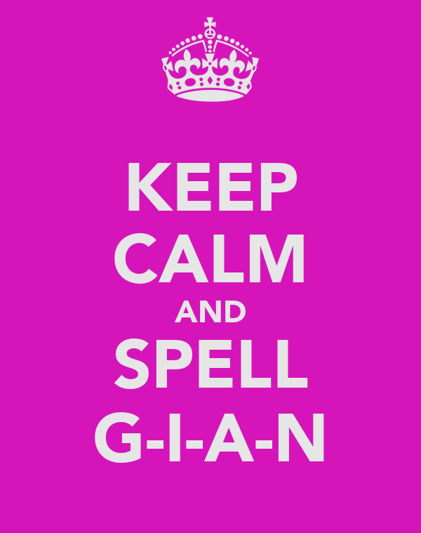 KEEP CALM AND SPELL G-I-A-N