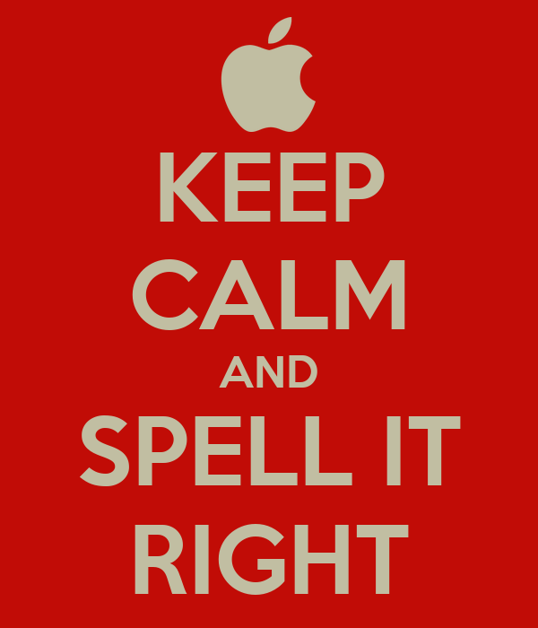 KEEP CALM AND SPELL IT RIGHT