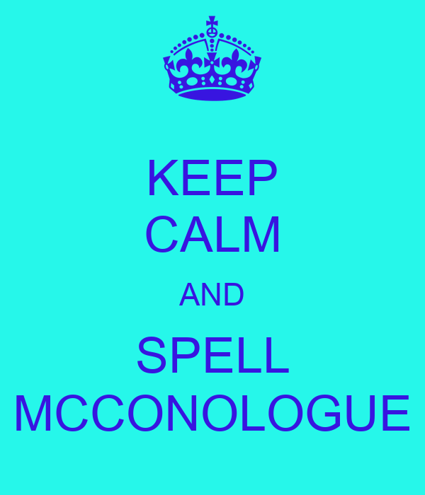 KEEP CALM AND SPELL MCCONOLOGUE