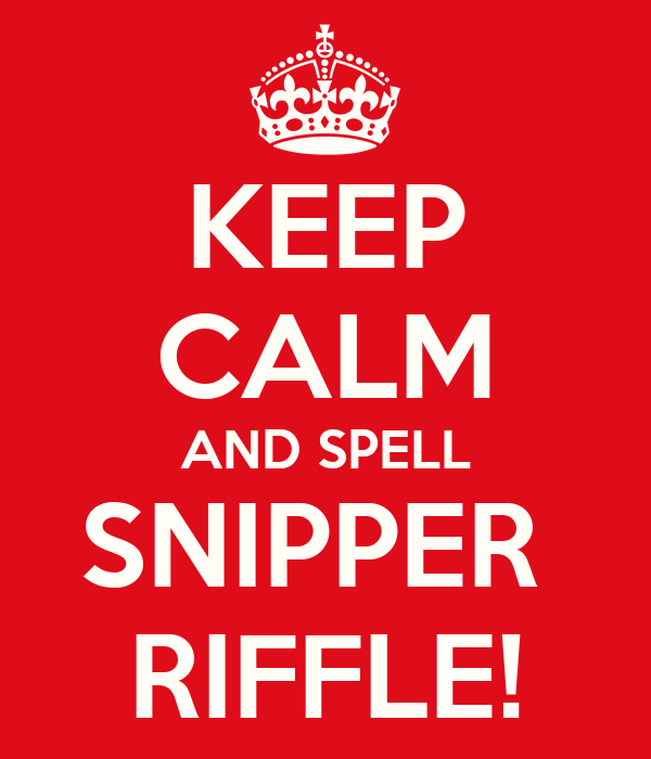 KEEP CALM AND SPELL SNIPPER  RIFFLE!