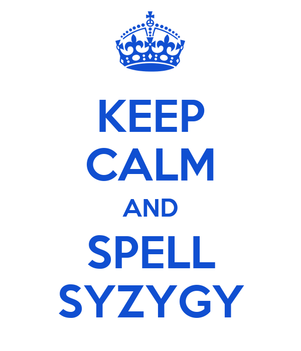 KEEP CALM AND SPELL SYZYGY