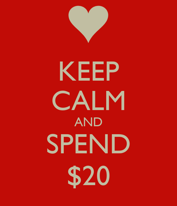 KEEP CALM AND SPEND $20