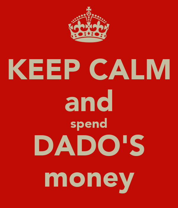 KEEP CALM and spend DADO'S money