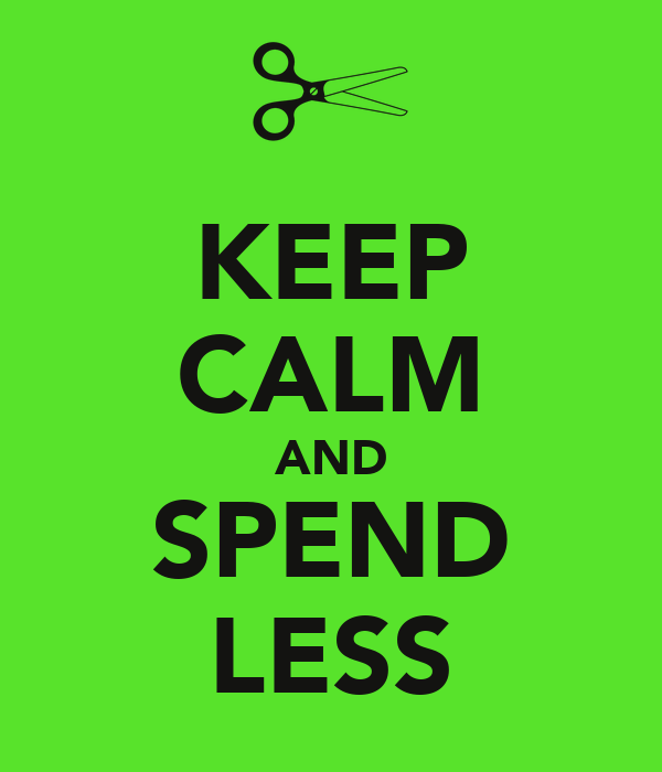 KEEP CALM AND SPEND LESS