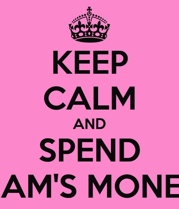 KEEP CALM AND SPEND LIAM'S MONEY
