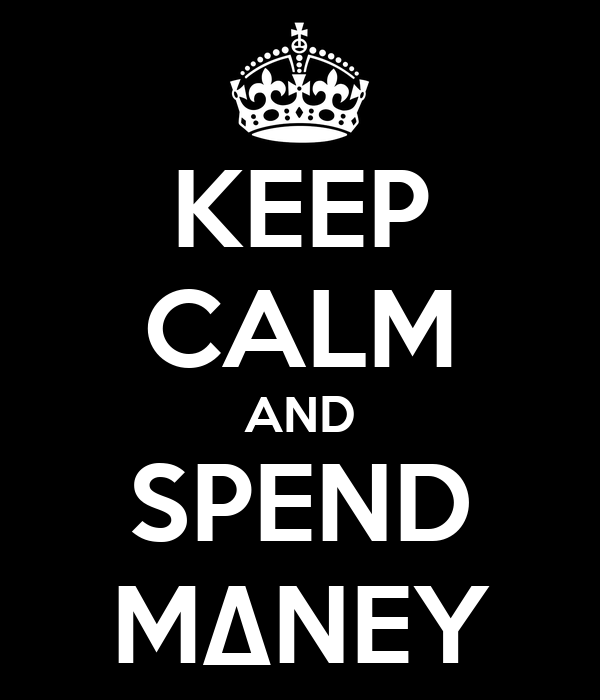 KEEP CALM AND SPEND M∆NEY