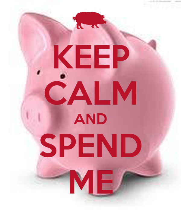 KEEP CALM AND SPEND ME