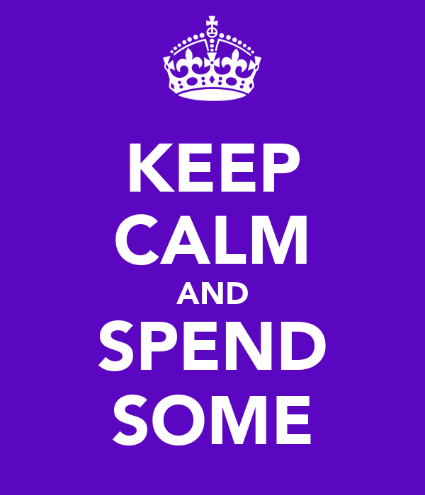 KEEP CALM AND SPEND SOME