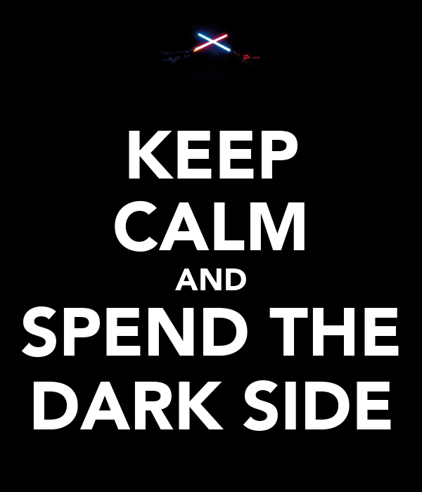 KEEP CALM AND SPEND THE DARK SIDE