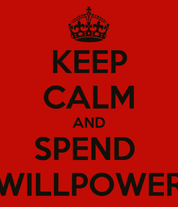 KEEP CALM AND SPEND  WILLPOWER