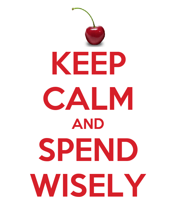 KEEP CALM AND SPEND WISELY