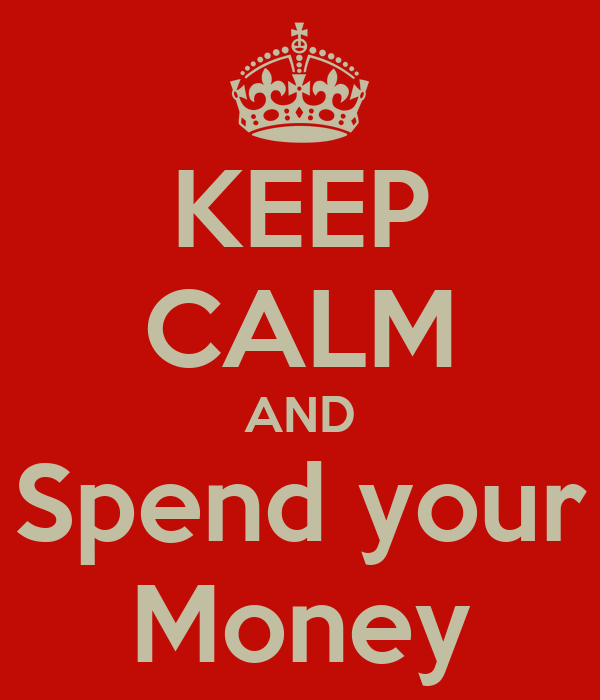 KEEP CALM AND Spend your Money
