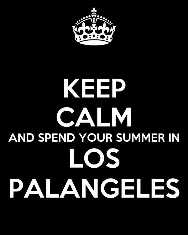 KEEP CALM AND SPEND YOUR SUMMER IN LOS PALANGELES