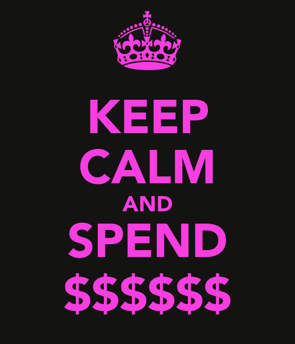 KEEP CALM AND SPEND $$$$$$