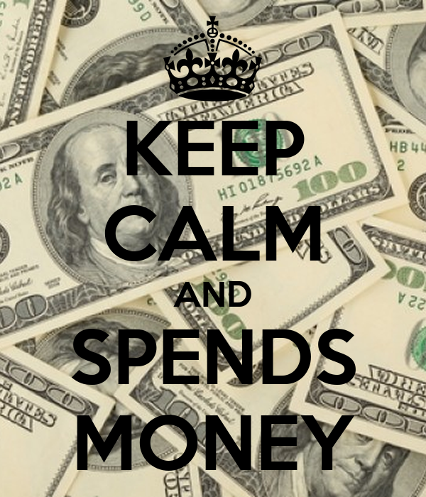 KEEP CALM AND SPENDS MONEY