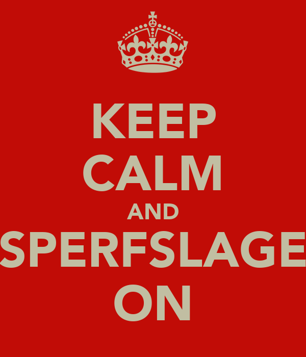KEEP CALM AND SPERFSLAGE ON