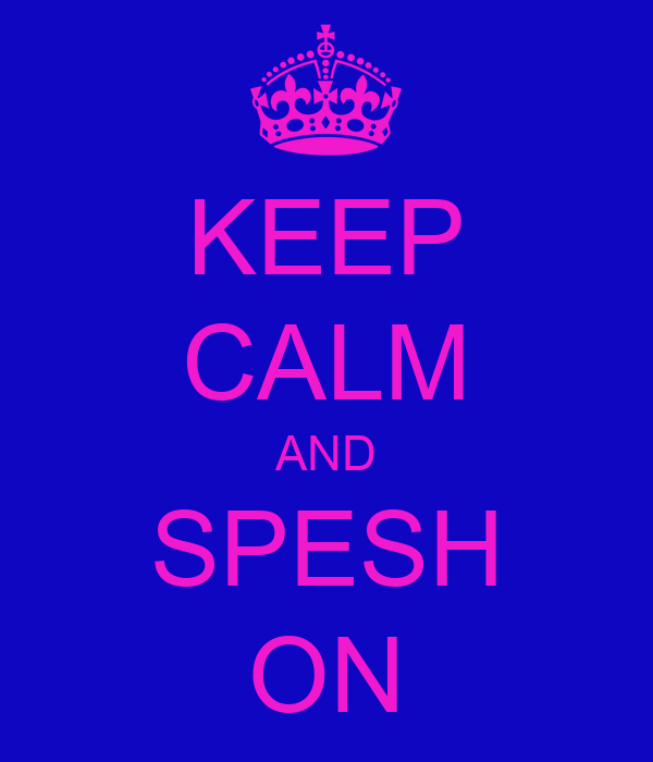 KEEP CALM AND SPESH ON