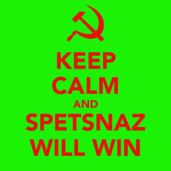 KEEP CALM AND SPETSNAZ WILL WIN