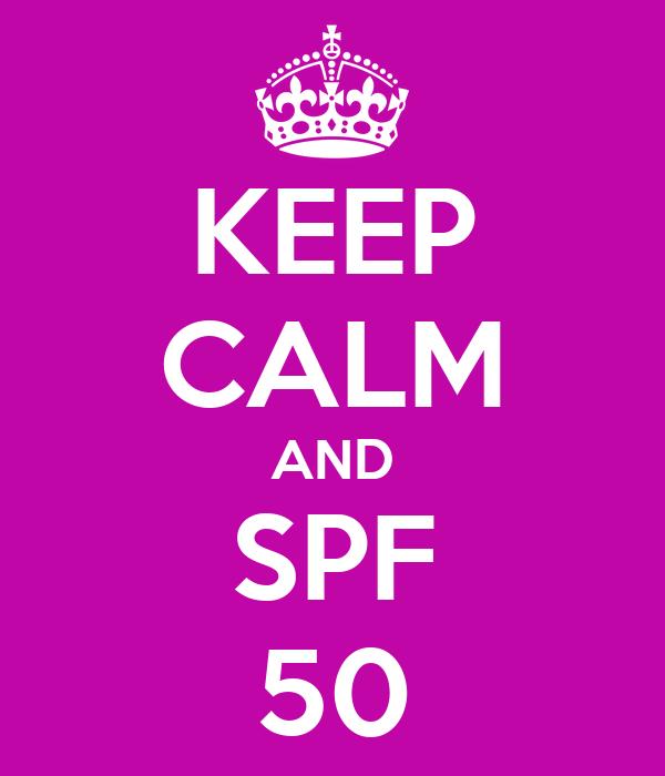 KEEP CALM AND SPF  50
