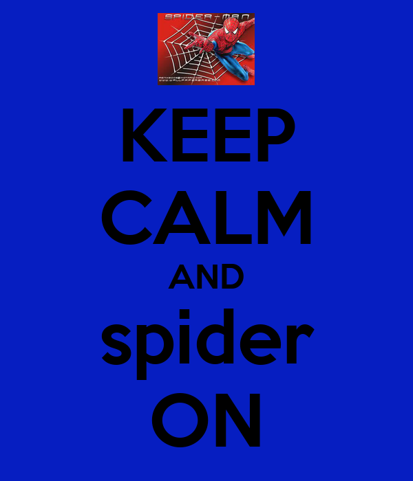KEEP CALM AND spider ON