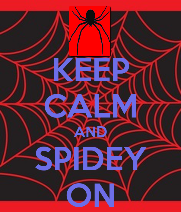 KEEP CALM AND SPIDEY ON