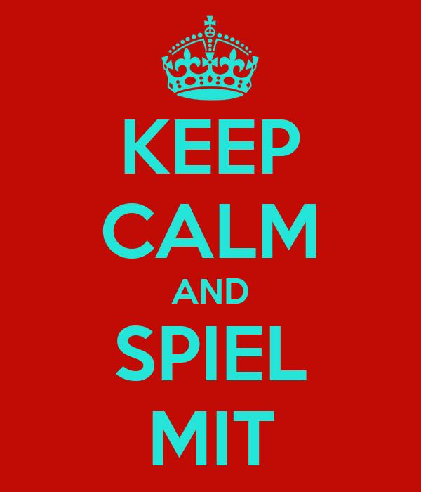 KEEP CALM AND SPIEL MIT