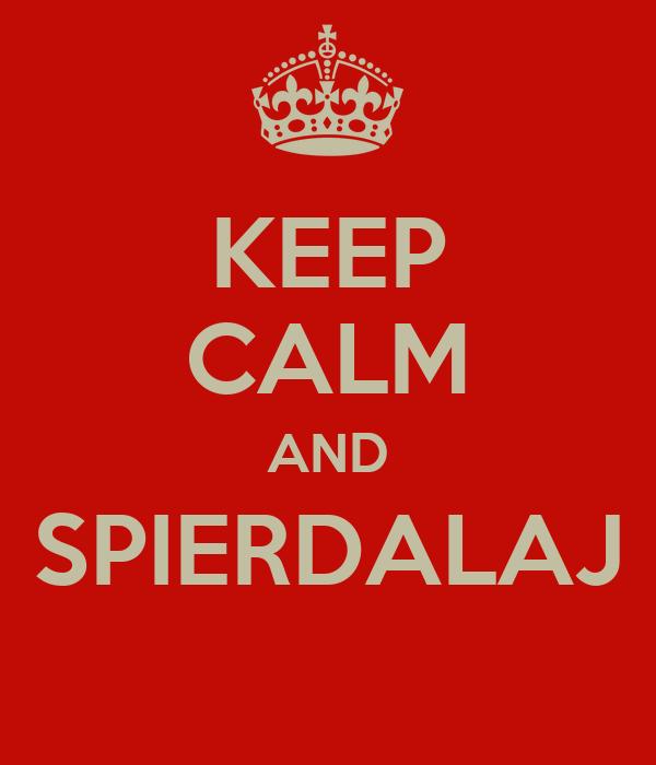 KEEP CALM AND SPIERDALAJ