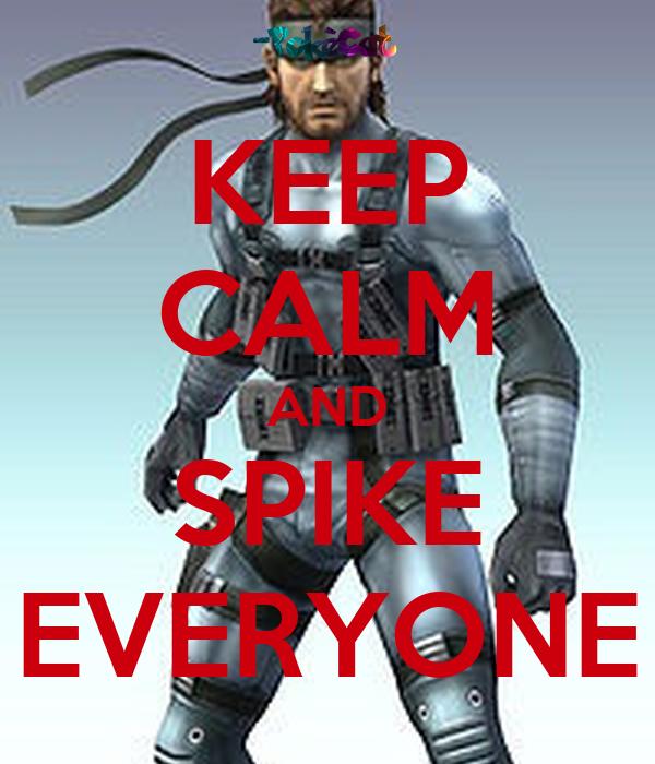 KEEP CALM AND SPIKE EVERYONE